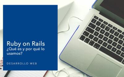 Desarrollo web en Ruby on Rails. ¿Qué es y por qué lo usamos?